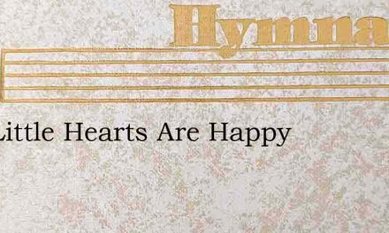 Our Little Hearts Are Happy – Hymn Lyrics