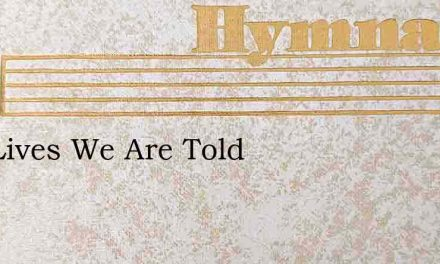 Our Lives We Are Told – Hymn Lyrics