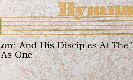 Our Lord And His Disciples At The Table Were As One – Hymn Lyrics