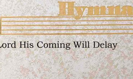 Our Lord His Coming Will Delay – Hymn Lyrics
