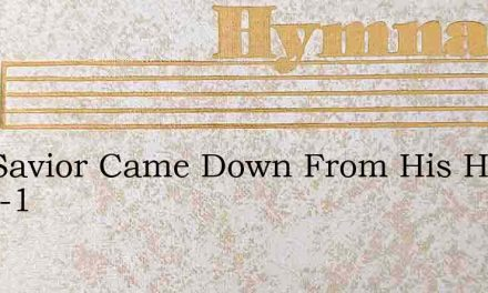 Our Savior Came Down From His Home In Th-1 – Hymn Lyrics
