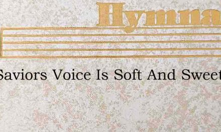 Our Saviors Voice Is Soft And Sweet – Hymn Lyrics