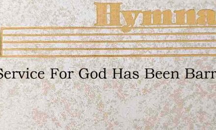 Our Service For God Has Been Barren And – Hymn Lyrics