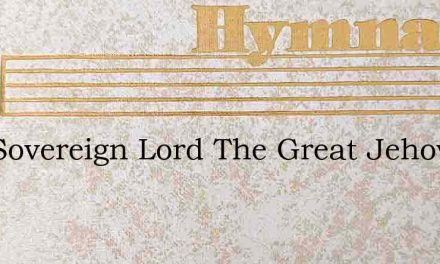 Our Sovereign Lord The Great Jehovah Pr – Hymn Lyrics