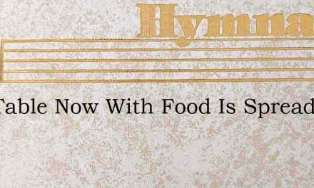 Our Table Now With Food Is Spread – Hymn Lyrics