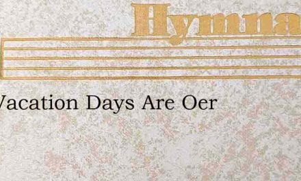Our Vacation Days Are Oer – Hymn Lyrics