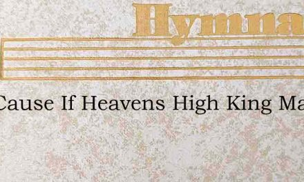 Our Cause If Heavens High King May Is – Hymn Lyrics