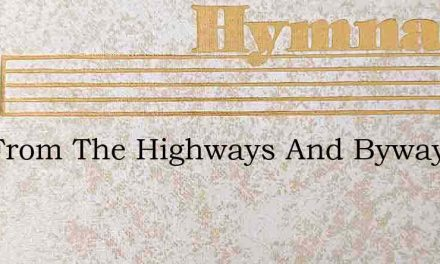 Out From The Highways And Byways Of Sin – Hymn Lyrics