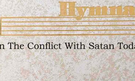 Out In The Conflict With Satan Today – Hymn Lyrics