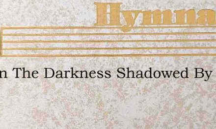 Out In The Darkness Shadowed By Sin – Hymn Lyrics