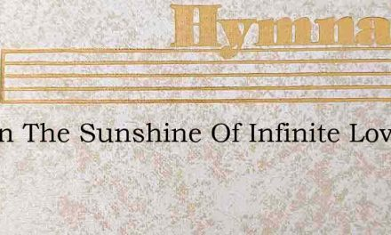 Out In The Sunshine Of Infinite Love – Hymn Lyrics