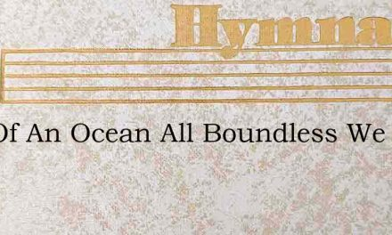 Out Of An Ocean All Boundless We Ride – Hymn Lyrics