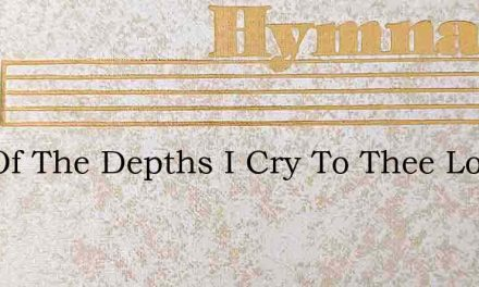 Out Of The Depths I Cry To Thee Lord God – Hymn Lyrics