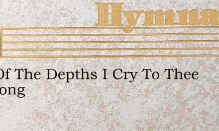 Out Of The Depths I Cry To Thee Newcong – Hymn Lyrics
