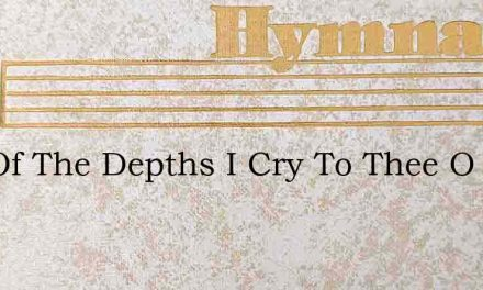 Out Of The Depths I Cry To Thee O Lo – Hymn Lyrics