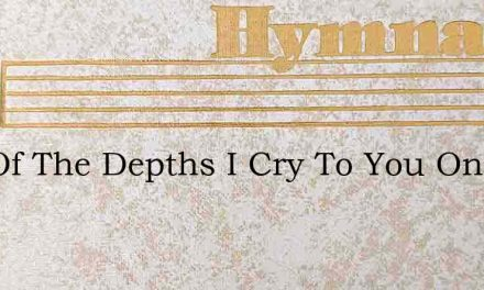 Out Of The Depths I Cry To You On High – Hymn Lyrics