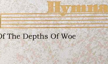 Out Of The Depths Of Woe – Hymn Lyrics