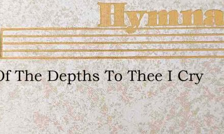 Out Of The Depths To Thee I Cry – Hymn Lyrics