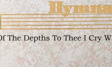 Out Of The Depths To Thee I Cry Whose – Hymn Lyrics
