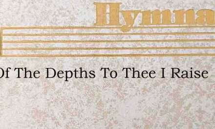 Out Of The Depths To Thee I Raise – Hymn Lyrics