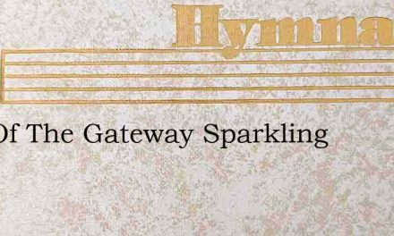Out Of The Gateway Sparkling – Hymn Lyrics