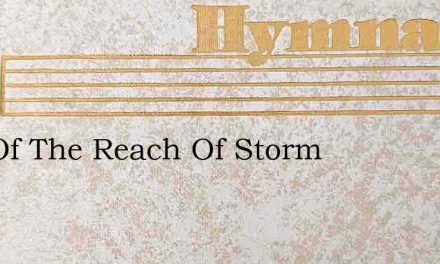 Out Of The Reach Of Storm – Hymn Lyrics