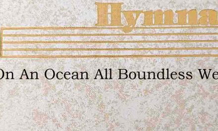 Out On An Ocean All Boundless We Ride – Hymn Lyrics
