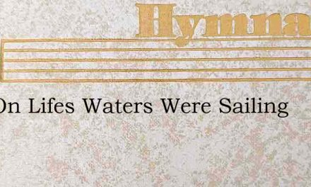 Out On Lifes Waters Were Sailing – Hymn Lyrics