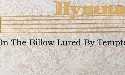 Out On The Billow Lured By Tempter – Hymn Lyrics