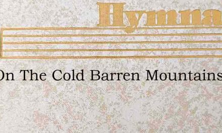 Out On The Cold Barren Mountains Of Sin – Hymn Lyrics