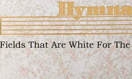 Over Fields That Are White For The Harve – Hymn Lyrics