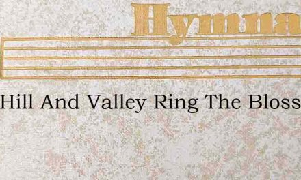 Over Hill And Valley Ring The Blossom – Hymn Lyrics