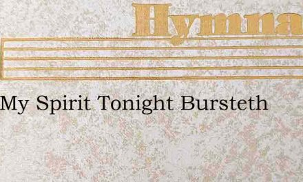 Over My Spirit Tonight Bursteth – Hymn Lyrics