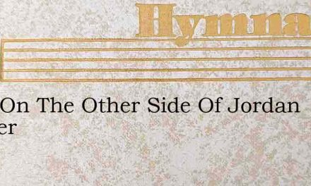 Over On The Other Side Of Jordan Yonder – Hymn Lyrics