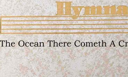 Over The Ocean There Cometh A Cry – Hymn Lyrics