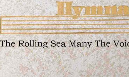 Over The Rolling Sea Many The Voices – Hymn Lyrics