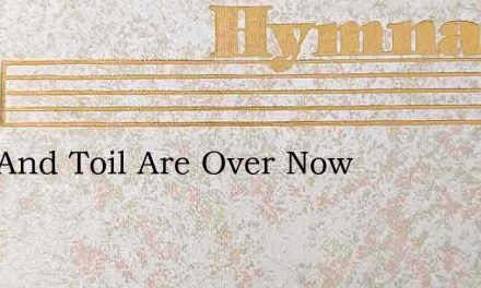 Pain And Toil Are Over Now – Hymn Lyrics