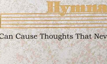 Pain Can Cause Thoughts That Never Relax – Hymn Lyrics