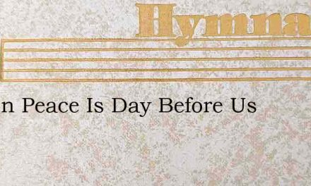 Part In Peace: Is Day Before Us – Hymn Lyrics