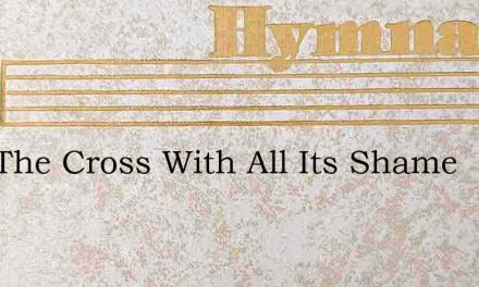 Past The Cross With All Its Shame – Hymn Lyrics