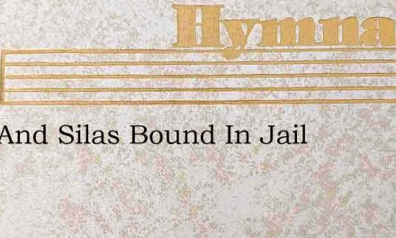 Paul And Silas Bound In Jail – Hymn Lyrics