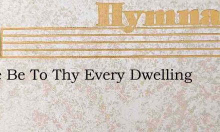 Peace Be To Thy Every Dwelling – Hymn Lyrics