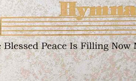 Peace Blessed Peace Is Filling Now My So – Hymn Lyrics