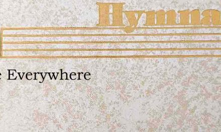Peace Everywhere – Hymn Lyrics