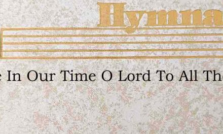 Peace In Our Time O Lord To All The – Hymn Lyrics