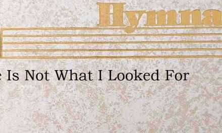 Peace Is Not What I Looked For – Hymn Lyrics