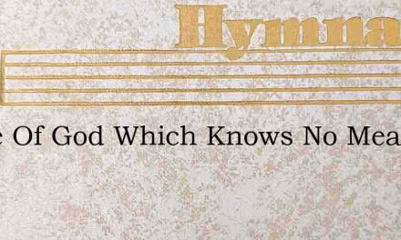 Peace Of God Which Knows No Measure – Hymn Lyrics