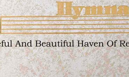 Peaceful And Beautiful Haven Of Rest – Hymn Lyrics