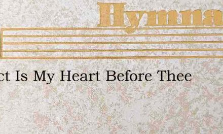 Perfect Is My Heart Before Thee – Hymn Lyrics