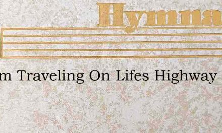 Pilgrim Traveling On Lifes Highway – Hymn Lyrics